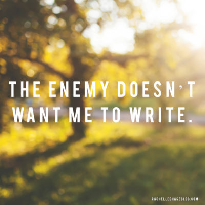 The enemy doesn't want me to write